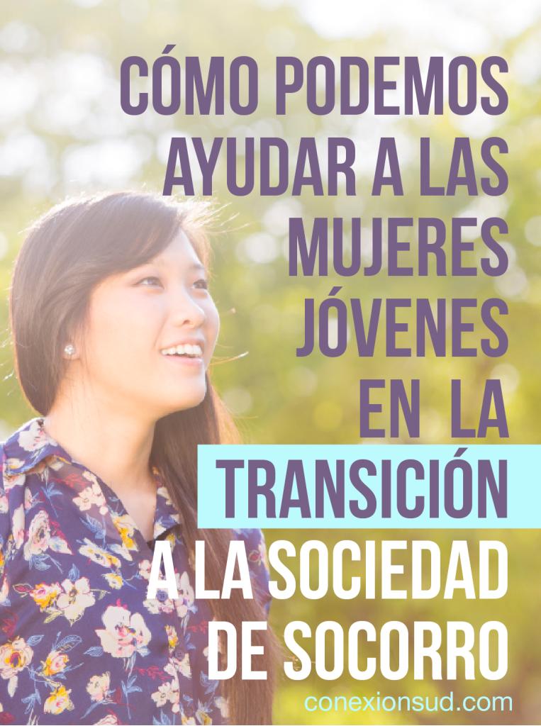 Cómo ayudar a las Mujeres Jóvenes en la transición a la Sociedad de Socorro - Conexion SUD