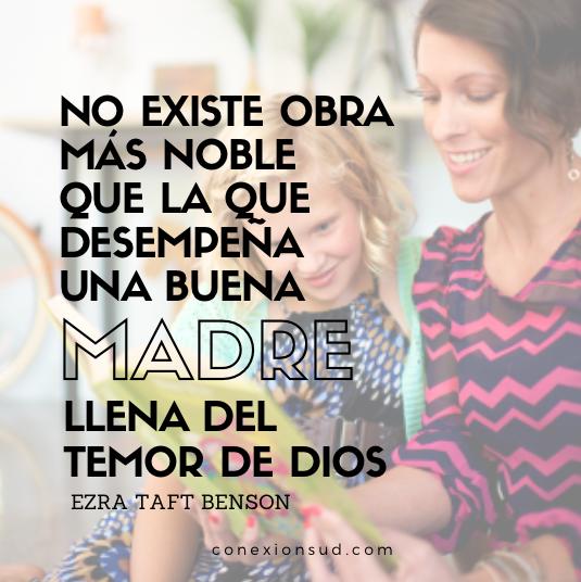 No existe obra más noble que la que desempeña una buena madre llena del temor de Dios