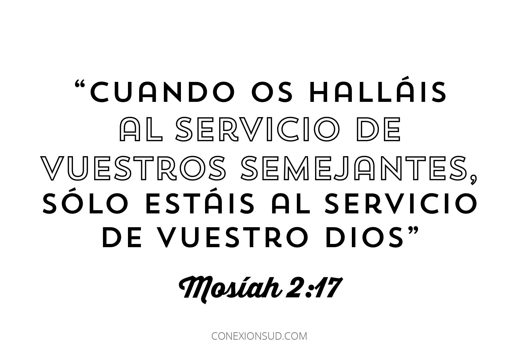 """""""Cuando os halláis al servicio de vuestros semejantes, sólo estáis al servicio de vuestro Dios"""" (Mosíah 2:17) - Conexión SUD"""