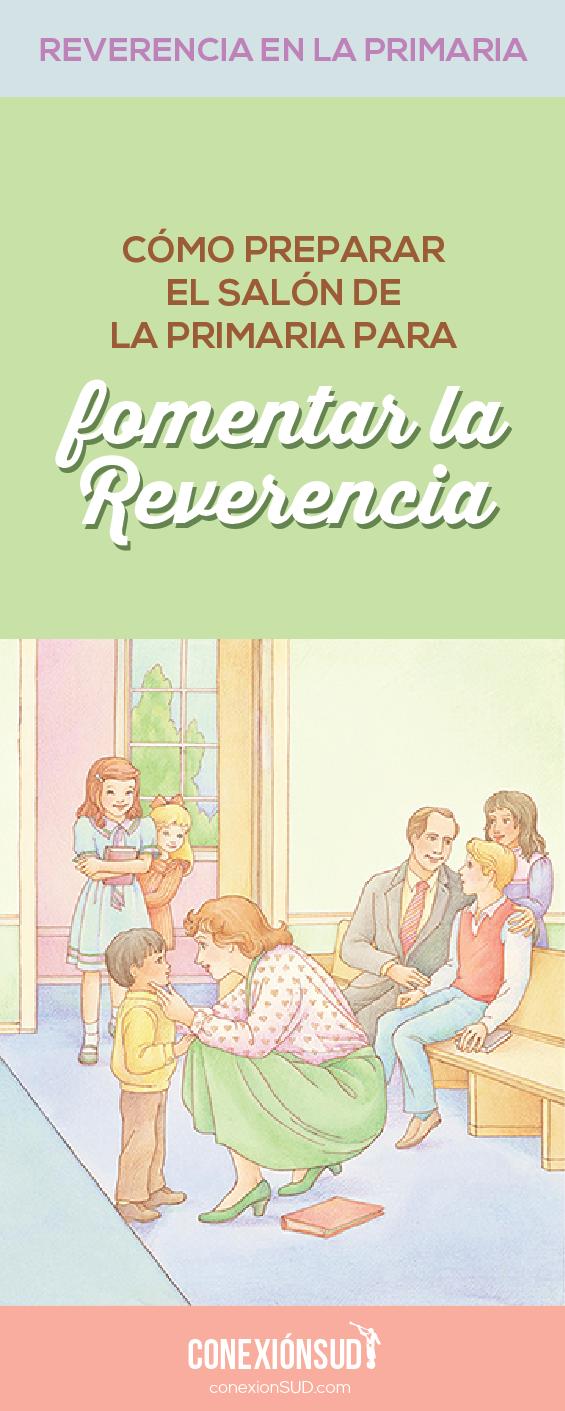 Cómo preparar el salón de la Primaria para fomentar la reverencia