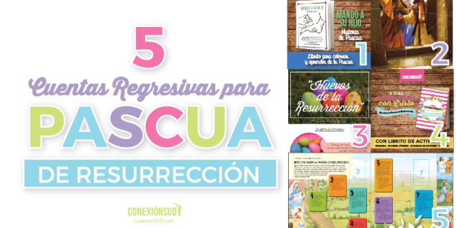5 Cuentas Regresivas Para La Pascua De Resurrección Conexión Sud