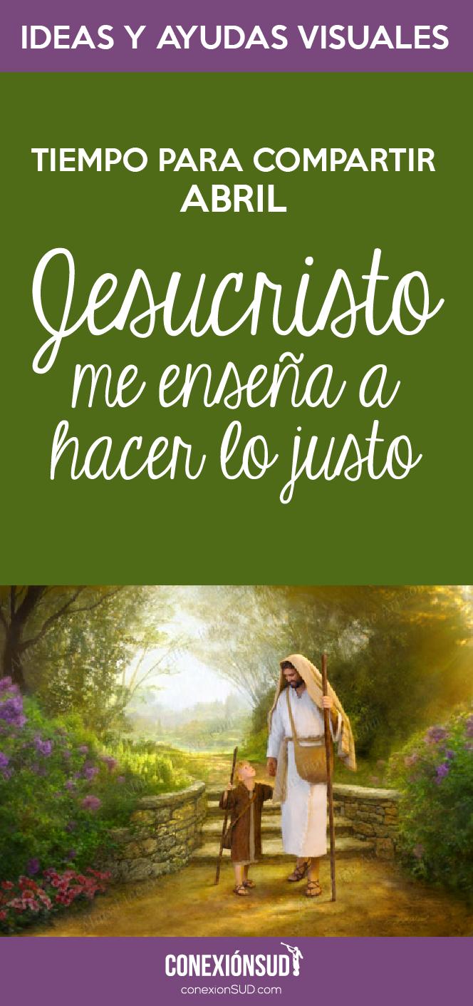 Tiempo para Compartir Abril: Jesucristo me enseña a hacer lo justo Conexion SUD-02