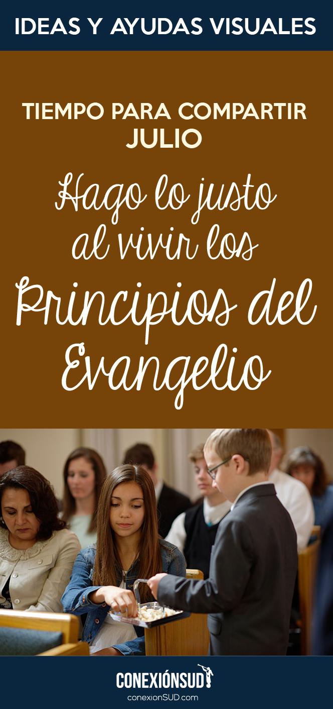 tiempo para compartir Julio - Hago lo justo al vivir los principios del Evangelio_Conexion SUD