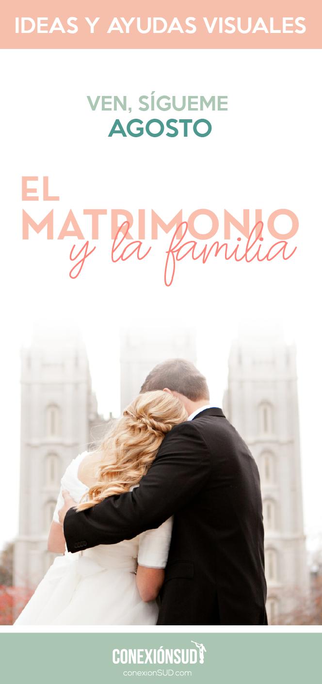 Ven, Sígueme Agosto: El matrimonio y la familia