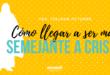 Ven, Sígueme Octubre: Cómo llegar a ser más semejante a Cristo