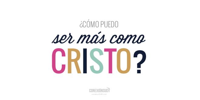 como puedo ser mas como cristo_ConexionSUD-01