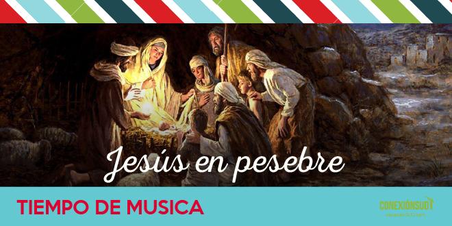 jesus en pesebre_Tiempo de Musica - Conexion SUD