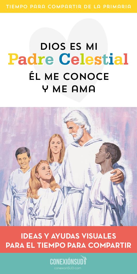 Dios es mi Padre Celestial. Él me conoce y me ama. - Conexión SUD