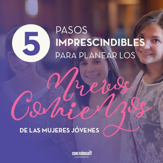 5 pasos imprescindibles para planear los nuevos comienzos de las mujeres jovenes sud_ConexionSUD