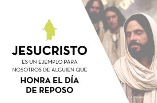 Jesucristo es un ejemplo para nosotros de alguien que honra el dia de reposo_ConexionSUD
