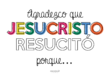 Gracias a que Jesús resucitó, yo también resucitaré
